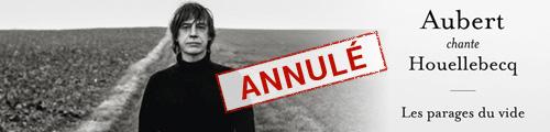 """Annulations """"Aubert chante Houellbecq"""""""